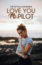 LOVE YOU MR.PILOT by CikDonut_