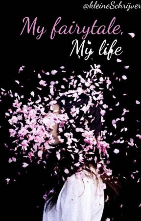My Fairytale, My Life. by KleineSchrijver