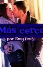 Más cerca by Emy1borja