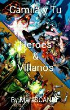 HEROES & VILLANOS (Camila & tu) by MaraSCANDL