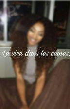 Le vice dans les veines.  by LaMysterieuse223
