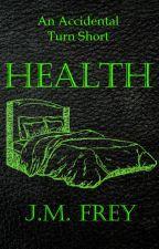 An Accidental Short - #3 - Health by JmFrey