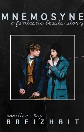 Mnemosyne [ Newt Scamander ~ NewTina ~ Fantastic Beasts and Where to Find Them ]
