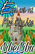 Érase una vez Mis Clichés by LibeLibu