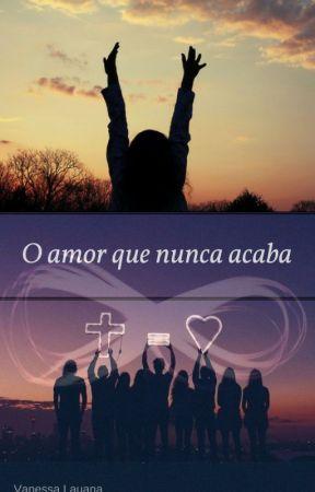 O amor que nunca acaba by VanessaLauana