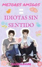 Mejores Amigos= Idiotas Sin Sentido. [Xiuhan/Lumin] by gianella4496