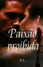Paixão Proibida - As mudanças  by AndyLimma
