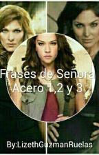 Frases de Señora Acero 1,2 y 3 by lizethg2534