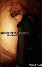 I Would Die For You Once More {ANIDALA AU} by TheFandomQueen1
