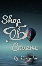 Shop of Covers by Harayadem