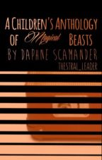 A Children's Anthology of Magical Beasts by Daphne Scamander by Thestral_Leader