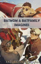 Batmom & Batfamily Imagines 『√』 by KR_Rose-