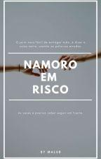 Namoro Em Risco  by MaluSabiino