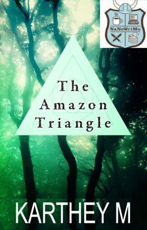 The Amazon Triangle (NaNoWriMo 2016 Project) by KartheyM