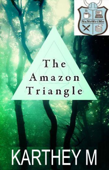 The Amazon Triangle (NaNoWriMo 2016 Project)