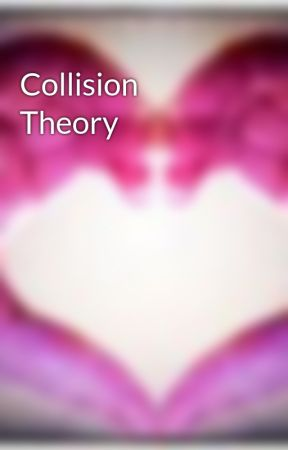 Collision Theory by toffeelola