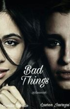 Bad Things - Camren by luanakerley
