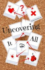 Uncovering It All #Wattys2017 by AuthorSydniLynn