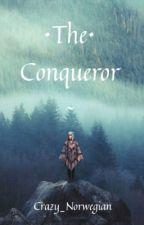 The Conqueror  (#Wattys2017) by Crazy_Norwegian