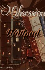 Obsession of Wattpad by khhairina