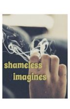 shameless imagines|| requests are accepted by ThisIsMeDoDealWithIt