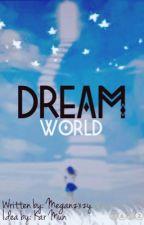 Dream World  by Meganzxzy