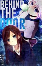 Behind The Door {TEMP. HIATUS; EDITING} by Gio406