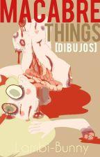 ▒ Macabre Things ▒ 『Dibujos』 by Lambi-Bunny