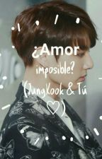 ¿Un amor imposible? ( JungKook & tú♡) by Army-Chaan