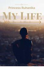 My Life by PrincessRuhanika