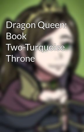 Dragon Queen: Book Two-Turquoise Throne by AnastasiaSnyder