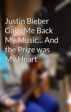 Justin Bieber Gave Me Back My Music... And the Prize was My Heart by Emifairiefan2