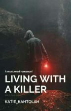 Living With A Killer[COMPLETED] by Katie_kahtolah