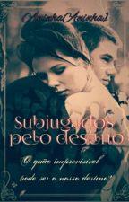 Subjugados Pelo Destino by AninhaAninha1