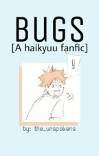 Bugs [A Haikyuu fanfic] by the_unspokens