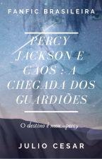 Percy Jackson e Caos : A chegada dos guardiões by JulioCesar356