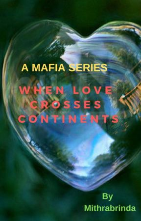 When Love Crosses Continents - *A Mafia Series* by Mithrabrinda