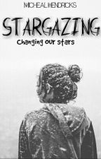 Stargazing: Changing Our Stars  by Micheal_Hendricks21