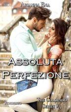 Assoluta Perfezione. The Colorado Series #4 (COMPLETA) by AriannaEna