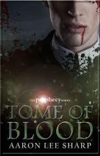 Prophecy: Tome of Blood  ✔ by AaronLeeSharp
