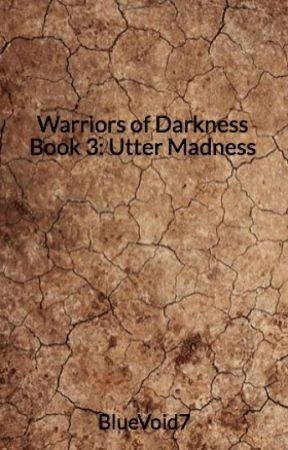Warriors of Darkness Book 3: Utter Madness by BlueVoid7