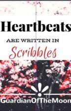 Heartbeats are written in Scribbles by GuardianoftheMoon