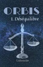 Orbis : Déséquilibre by luluuciie