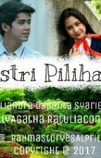 Istri Pilihan  by StoryNya_ALIPRILLY