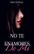 No Te Enamores De Mi © by EmitaCastillo06