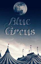 [Creepypasta Oc] The Blue Circus by Caprin_Clown