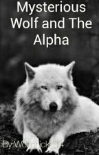 Mysterious Wolf and The Alpha by Wolfchick_14