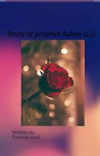 Story of  Prophet Adam (A.s) by farheenwani