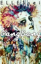Gangbang (Spg) -Short Story (Complete) by ELLESsei