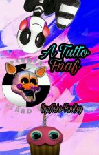 A Tutto Fnaf by -_Neko-Kun_-